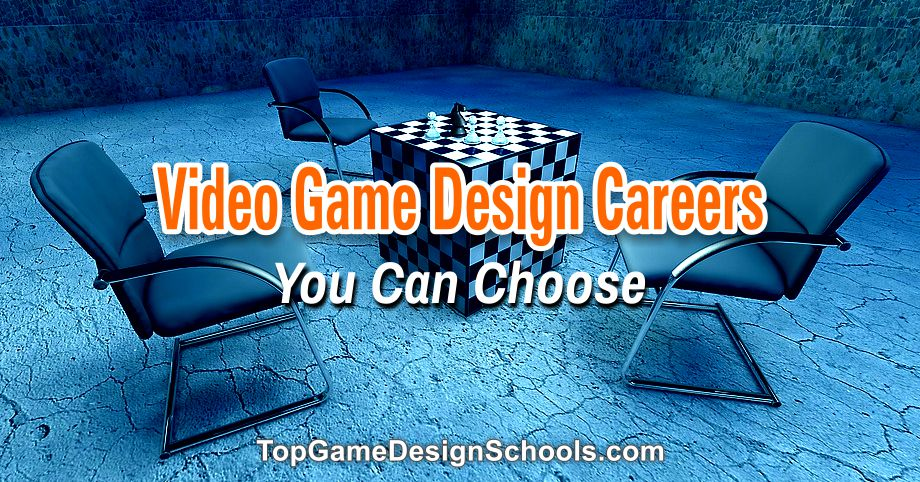 Video Game Design Careers You Can Choose, 1.